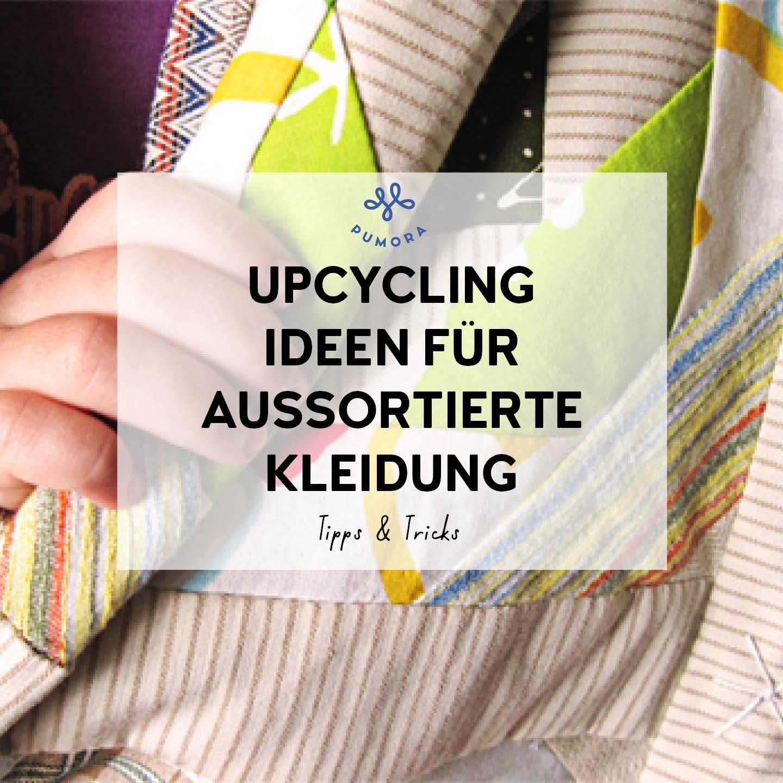Upcycling Ideen für aussortierte Kleidung