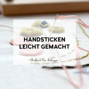 Handsticken leicht gemacht - Stickkurs für Anfänger